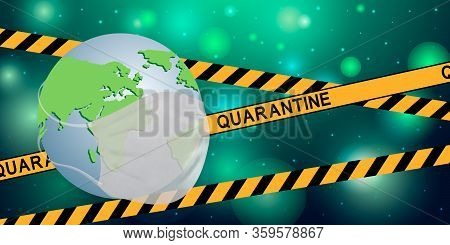 Earth Globe With Yellow Tape With The Inscription Quarantine. Global Quarantine On Coronavirus Outbr
