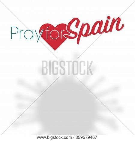Pray For Spain With Covid-19 Or Novel Coronavirus, Save Spanish People Concept, Sign Symbol Backgrou