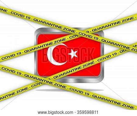Covid-19 Warning Yellow Ribbon Written With: Quarantine Zone Cover 19 On Turkey Flag Illustration. C