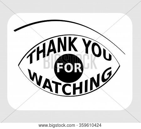 Thank You For Watching, Lettering Shaped As Eye, Monochrome Pictogram In Black And White, Simply Des