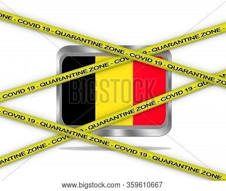 Covid-19 Warning Yellow Ribbon Written With: Quarantine Zone Cover 19 On Belgium Flag Illustration.