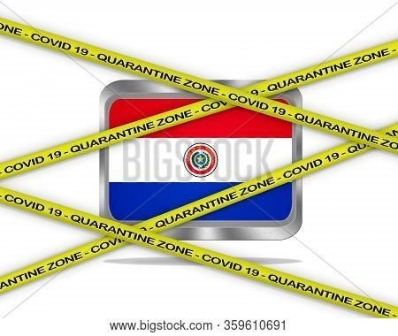 Covid-19 Warning Yellow Ribbon Written With: Quarantine Zone Cover 19 On Paraguay Flag Illustration.