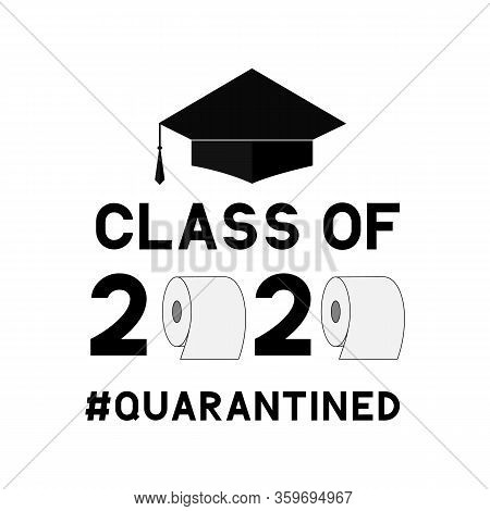 Class Of 2020 Funny Typography Poster With Toilet Paper And Graduation Cap Isolated On White. Corona