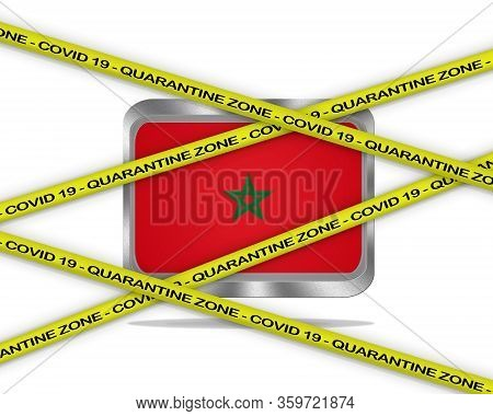 Covid-19 Warning Yellow Ribbon Written With: Quarantine Zone Cover 19 On Morocco Flag Illustration.