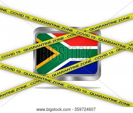 Covid-19 Warning Yellow Ribbon Written With: Quarantine Zone Cover 19 On South Africa Flag Illustrat