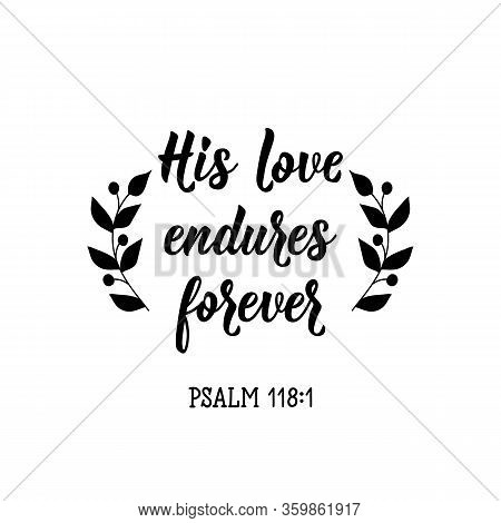 His Love Endures Forever. Lettering. Inspirational And Bible Quote. Can Be Used For Prints Bags, T-s