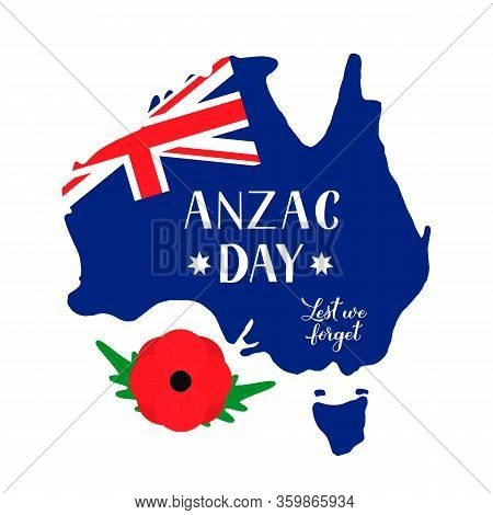 Anzac Day Lettering On Map On Australia. Red Poppy Flower Symbol Of Remembrance Day. Lest We Forget.