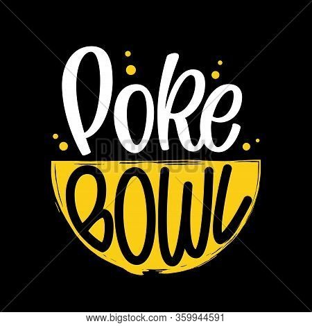 Poke Bowl Vector Logo. Illustration Of Hawaiian Cuisine Meal With Hand Drawn Lettering Typography. P