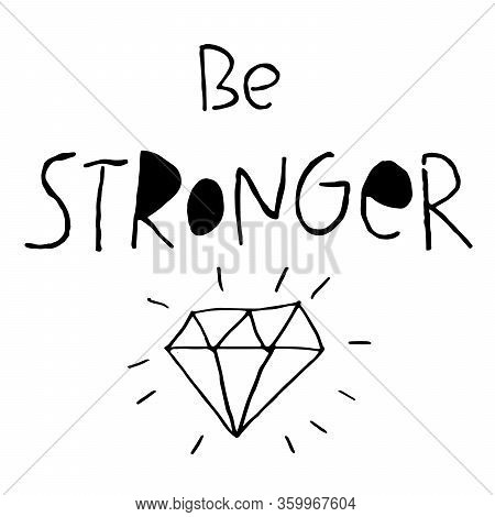 Be Stronger. Motivational, Inspirational, Positive, Mental Health Quote. Hand Drawn Lettering. Vecto