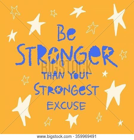 Be Stronger Than Your Strongest Excuse. Hand Drawn Inspiration Lettering. Motivational Quote For T-s