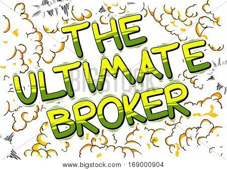 The Ultimate Broker - Comic book style word on abstract background.