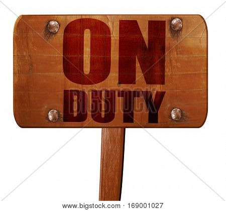 on duty, 3D rendering, text on wooden sign