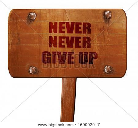 never give up, 3D rendering, text on wooden sign