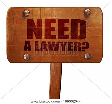 need a lawyer?, 3D rendering, text on wooden sign