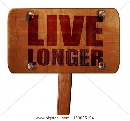 live longer, 3D rendering, text on wooden sign