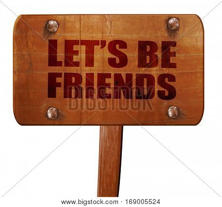 let's be friends, 3D rendering, text on wooden sign