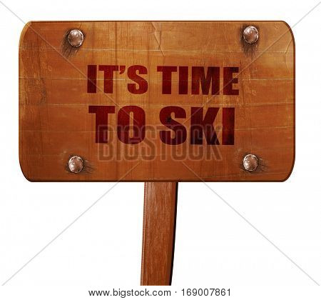 it's time to ski, 3D rendering, text on wooden sign