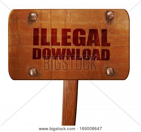 illlegal download, 3D rendering, text on wooden sign