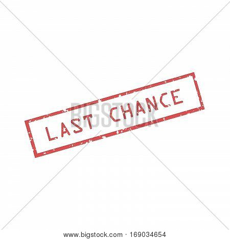 Last chance rubber stamp on white background