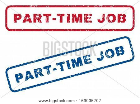 Part-Time Job text rubber seal stamp watermarks. Vector style is blue and red ink tag inside rounded rectangular banner. Grunge design and dust texture. Blue and red emblems.