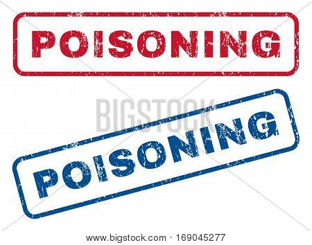 Poisoning text rubber seal stamp watermarks. Vector style is blue and red ink caption inside rounded rectangular banner. Grunge design and dust texture. Blue and red emblems.
