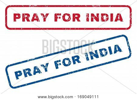 Pray For India text rubber seal stamp watermarks. Vector style is blue and red ink tag inside rounded rectangular shape. Grunge design and dirty texture. Blue and red signs.