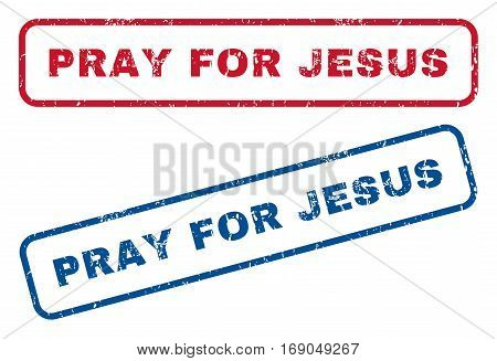 Pray For Jesus text rubber seal stamp watermarks. Vector style is blue and red ink tag inside rounded rectangular banner. Grunge design and dust texture. Blue and red stickers.