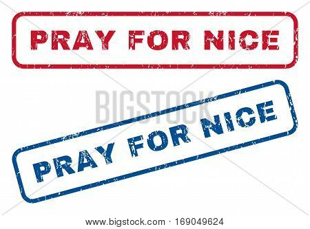 Pray For Nice text rubber seal stamp watermarks. Vector style is blue and red ink caption inside rounded rectangular shape. Grunge design and scratched texture. Blue and red emblems.