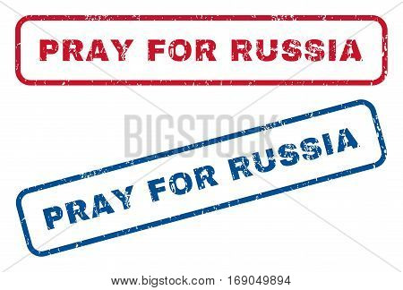 Pray For Russia text rubber seal stamp watermarks. Vector style is blue and red ink tag inside rounded rectangular shape. Grunge design and unclean texture. Blue and red signs.