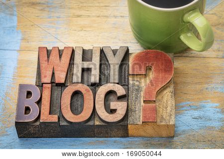 Why blog question - text in vintage letterpress wood type printing blocks with a cup of coffee