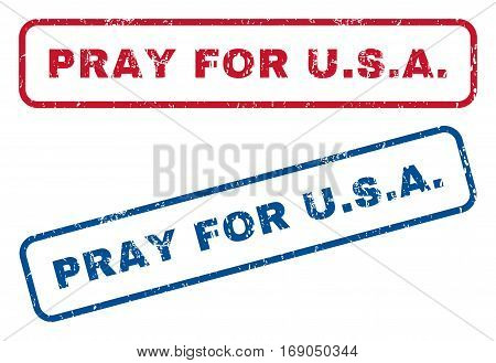 Pray For U.S.A. text rubber seal stamp watermarks. Vector style is blue and red ink tag inside rounded rectangular shape. Grunge design and dust texture. Blue and red stickers.