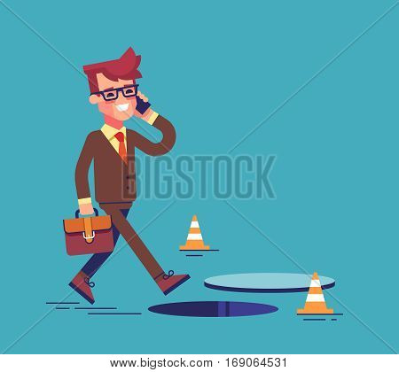 Businessman going on the street and talking by cell phone. He does not notice open manhole and could fall. Business risks and insurance concept. Vector illustration.