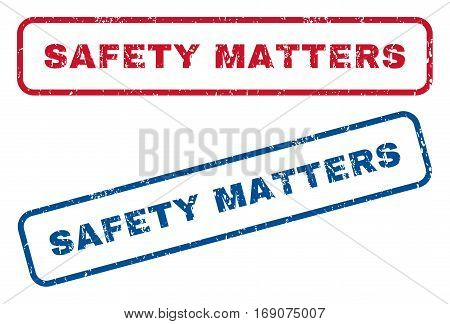 Safety Matters text rubber seal stamp watermarks. Vector style is blue and red ink tag inside rounded rectangular shape. Grunge design and unclean texture. Blue and red emblems.