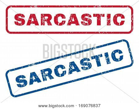 Sarcastic text rubber seal stamp watermarks. Vector style is blue and red ink caption inside rounded rectangular shape. Grunge design and dirty texture. Blue and red signs.