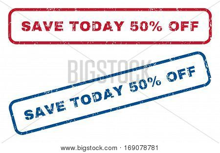 Save Today 50 Percent Off text rubber seal stamp watermarks. Vector style is blue and red ink tag inside rounded rectangular banner. Grunge design and unclean texture. Blue and red stickers.
