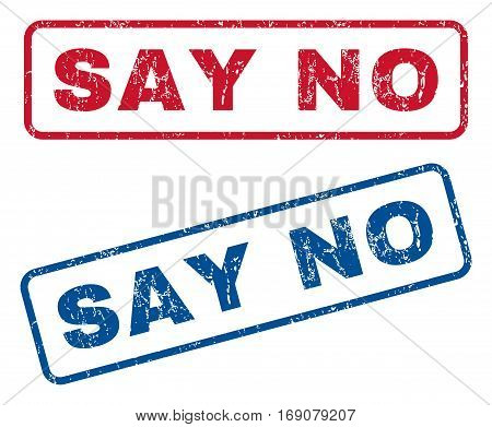 Say No text rubber seal stamp watermarks. Vector style is blue and red ink tag inside rounded rectangular shape. Grunge design and unclean texture. Blue and red emblems.