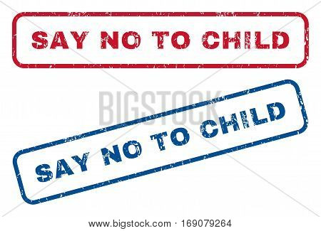 Say No To Child text rubber seal stamp watermarks. Vector style is blue and red ink tag inside rounded rectangular shape. Grunge design and dust texture. Blue and red stickers.