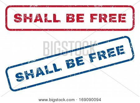 Shall Be Free text rubber seal stamp watermarks. Vector style is blue and red ink tag inside rounded rectangular shape. Grunge design and scratched texture. Blue and red emblems.