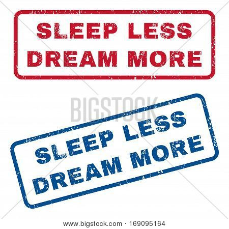Sleep Less Dream More text rubber seal stamp watermarks. Vector style is blue and red ink caption inside rounded rectangular banner. Grunge design and dirty texture. Blue and red stickers.