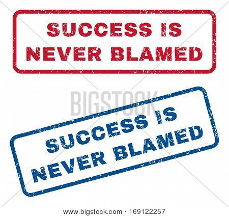 Success Is Never Blamed text rubber seal stamp watermarks. Vector style is blue and red ink caption inside rounded rectangular shape. Grunge design and dust texture. Blue and red stickers.