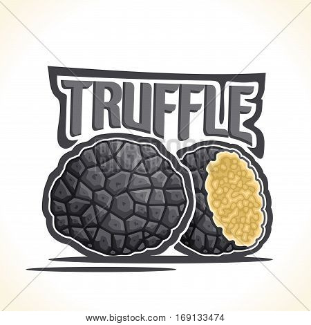 Vector logo Black Truffle Mushrooms: cut half burgundy gourmet black tuber mushroom, cartoon still life with lettering truffle, abstract label organic edible fungi, fresh exclusive condiments closeup.