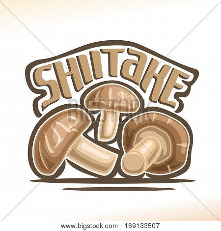 Vector logo Shiitake Mushrooms: heap greenhouse cultivation fresh chinese mushrooms, cartoon still life with lettering title shiitake, abstract label organic cut edible fungi with text inscription.