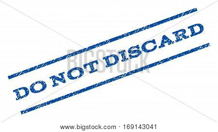 Do Not Discard watermark stamp. Text caption between parallel lines with grunge design style. Rotated rubber seal stamp with unclean texture. Vector blue ink imprint on a white background.