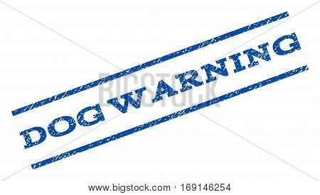 Dog Warning watermark stamp. Text tag between parallel lines with grunge design style. Rotated rubber seal stamp with dust texture. Vector blue ink imprint on a white background.