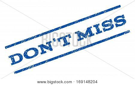 Don't Miss watermark stamp. Text caption between parallel lines with grunge design style. Rotated rubber seal stamp with dust texture. Vector blue ink imprint on a white background.