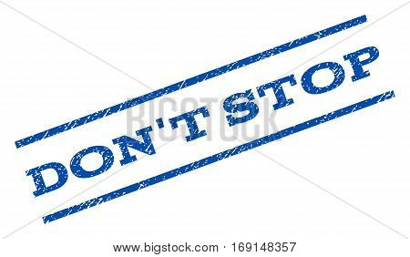 Don't Stop watermark stamp. Text caption between parallel lines with grunge design style. Rotated rubber seal stamp with dust texture. Vector blue ink imprint on a white background.