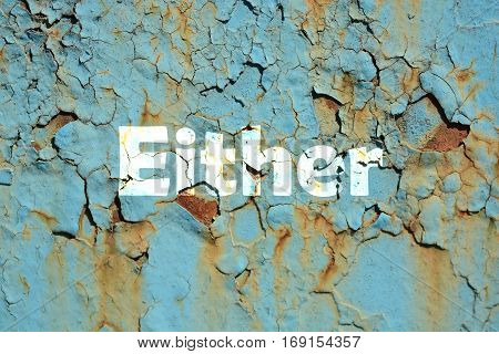Either Word Print On The Rusty Corrugated Metal Wall Texture Background