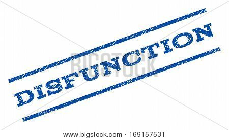 Disfunction watermark stamp. Text tag between parallel lines with grunge design style. Rotated rubber seal stamp with unclean texture. Vector blue ink imprint on a white background.