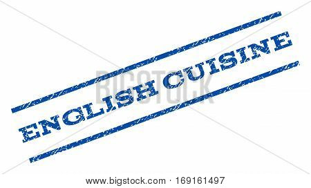 English Cuisine watermark stamp. Text caption between parallel lines with grunge design style. Rotated rubber seal stamp with dirty texture. Vector blue ink imprint on a white background.
