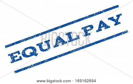 Equal Pay watermark stamp. Text caption between parallel lines with grunge design style. Rotated rubber seal stamp with dust texture. Vector blue ink imprint on a white background.